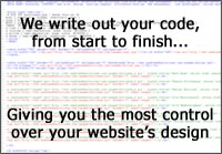 We write out your code from start to finish...Giving you the most control over your website's design!